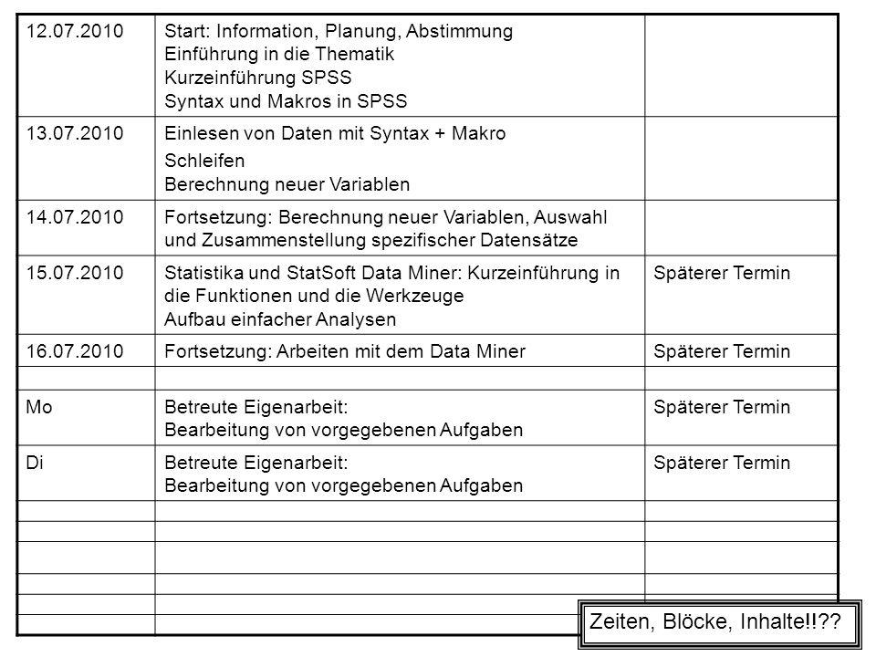 5 12.07.2010Start: Information, Planung, Abstimmung Einführung in die Thematik Kurzeinführung SPSS Syntax und Makros in SPSS 13.07.2010Einlesen von Da