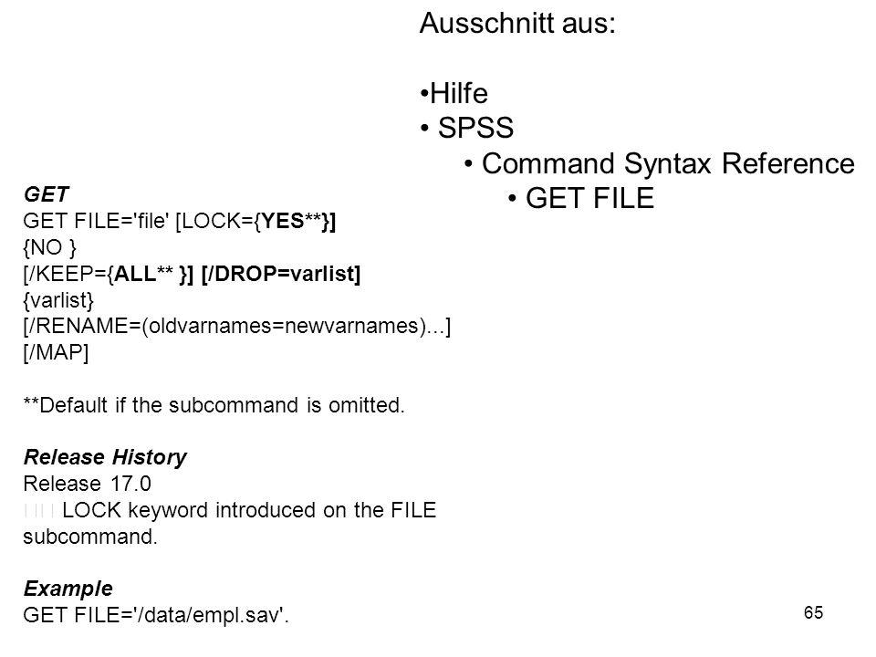 65 GET GET FILE='file' [LOCK={YES**}] {NO } [/KEEP={ALL** }] [/DROP=varlist] {varlist} [/RENAME=(oldvarnames=newvarnames)...] [/MAP] **Default if the