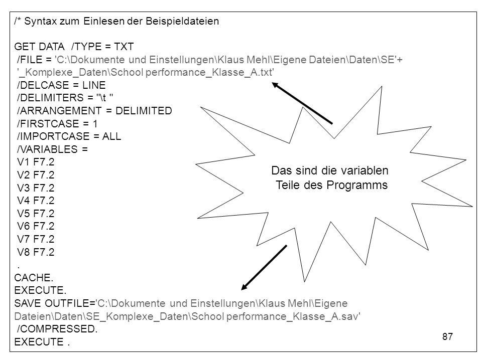 87 /* Syntax zum Einlesen der Beispieldateien GET DATA /TYPE = TXT /FILE = 'C:\Dokumente und Einstellungen\Klaus Mehl\Eigene Dateien\Daten\SE'+ '_Komp