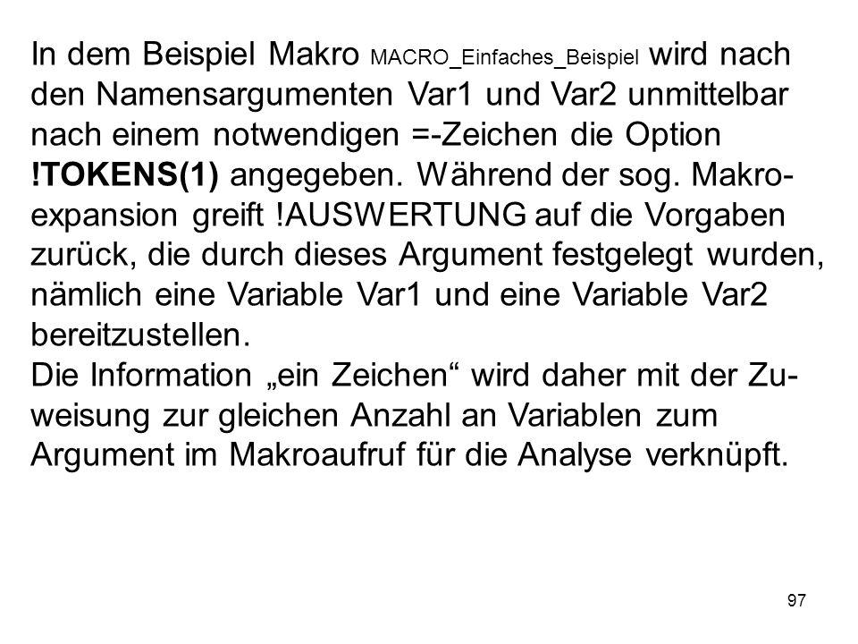 97 In dem Beispiel Makro MACRO_Einfaches_Beispiel wird nach den Namensargumenten Var1 und Var2 unmittelbar nach einem notwendigen =-Zeichen die Option