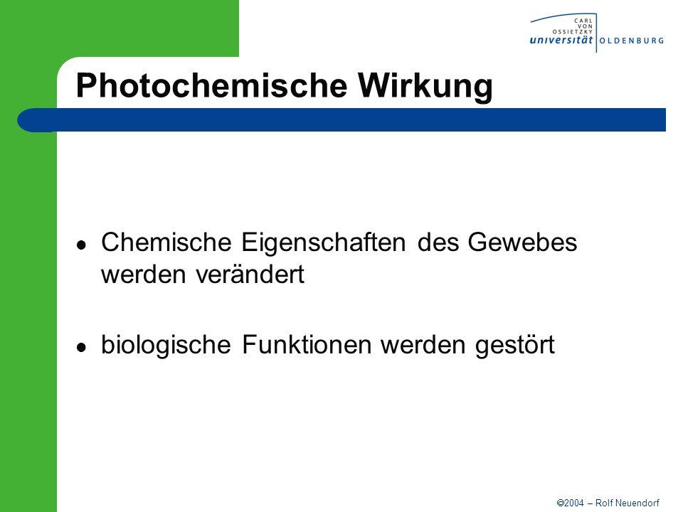 2004 – Rolf Neuendorf Photochemische Wirkung Chemische Eigenschaften des Gewebes werden verändert biologische Funktionen werden gestört