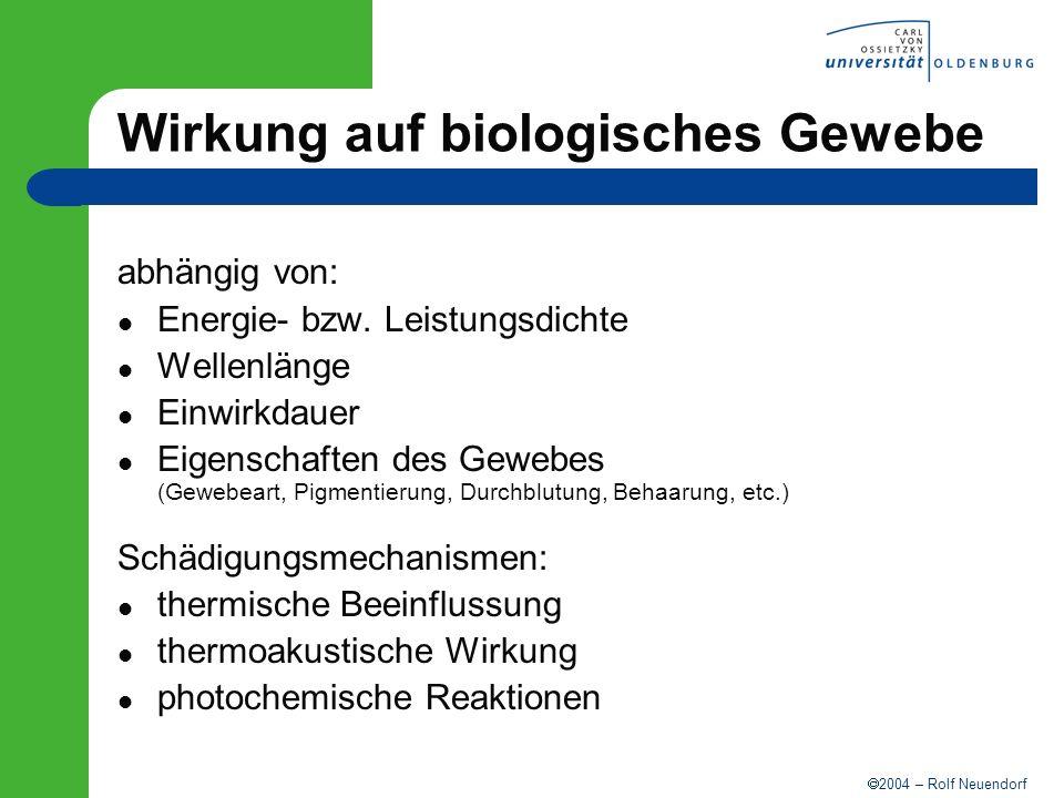2004 – Rolf Neuendorf Wirkung auf biologisches Gewebe abhängig von: Energie- bzw. Leistungsdichte Wellenlänge Einwirkdauer Eigenschaften des Gewebes (