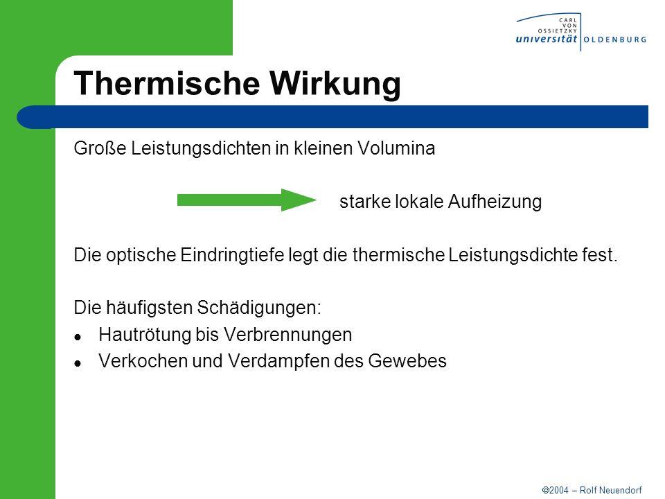 2004 – Rolf Neuendorf Thermische Wirkung Große Leistungsdichten in kleinen Volumina starke lokale Aufheizung Die optische Eindringtiefe legt die therm