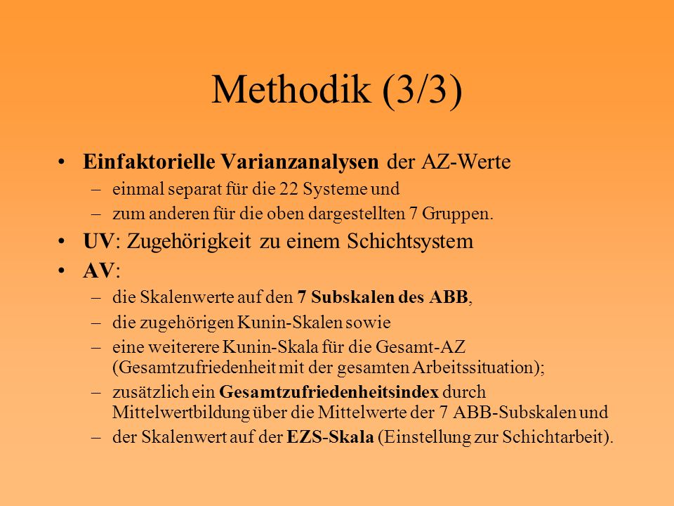 Methodik (3/3) Einfaktorielle Varianzanalysen der AZ-Werte –einmal separat für die 22 Systeme und –zum anderen für die oben dargestellten 7 Gruppen. U