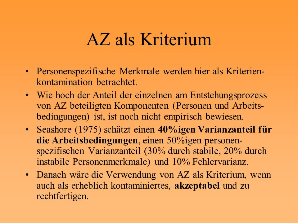 AZ als Kriterium Personenspezifische Merkmale werden hier als Kriterien- kontamination betrachtet. Wie hoch der Anteil der einzelnen am Entstehungspro