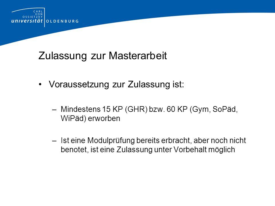 Zulassung zur Masterarbeit Voraussetzung zur Zulassung ist: –Mindestens 15 KP (GHR) bzw.
