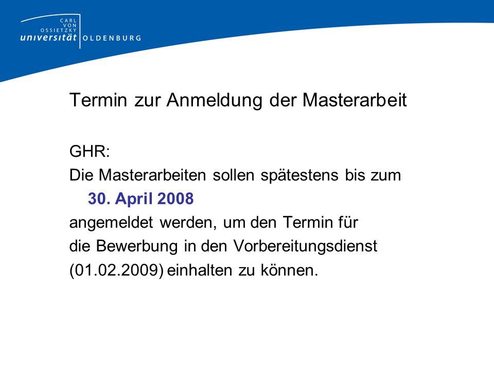 Termin zur Anmeldung der Masterarbeit GHR: Die Masterarbeiten sollen spätestens bis zum 30.