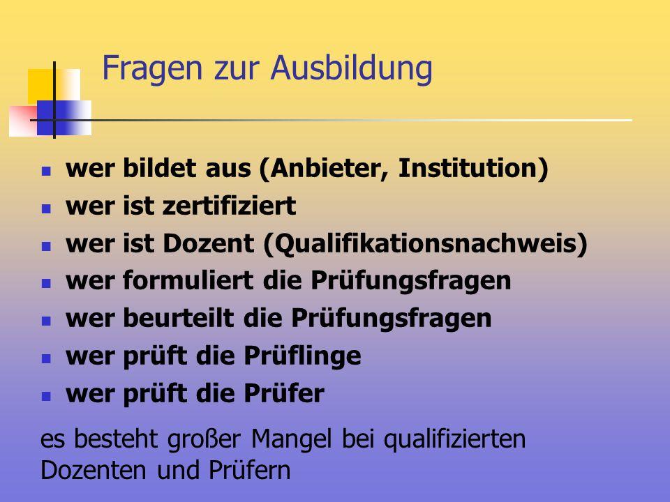 Fragen zur Ausbildung wer bildet aus (Anbieter, Institution) wer ist zertifiziert wer ist Dozent (Qualifikationsnachweis) wer formuliert die Prüfungsf