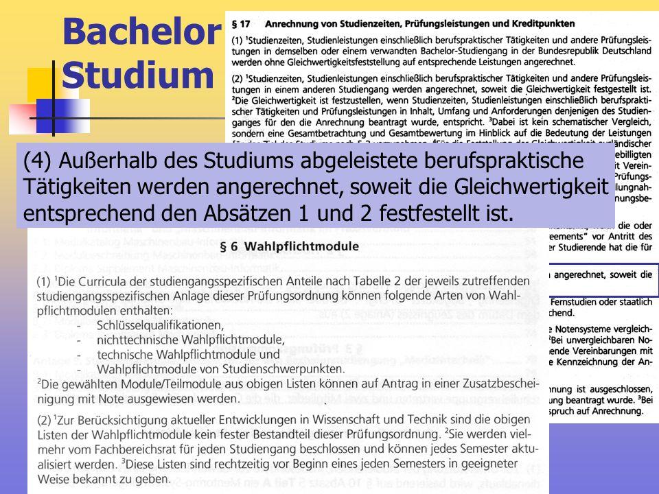 Bachelor Studium (4) Außerhalb des Studiums abgeleistete berufspraktische Tätigkeiten werden angerechnet, soweit die Gleichwertigkeit entsprechend den
