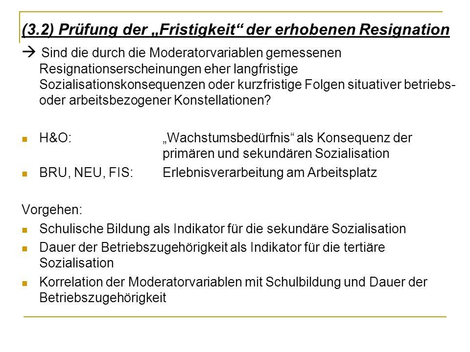 (3.2) Prüfung der Fristigkeit der erhobenen Resignation Sind die durch die Moderatorvariablen gemessenen Resignationserscheinungen eher langfristige S