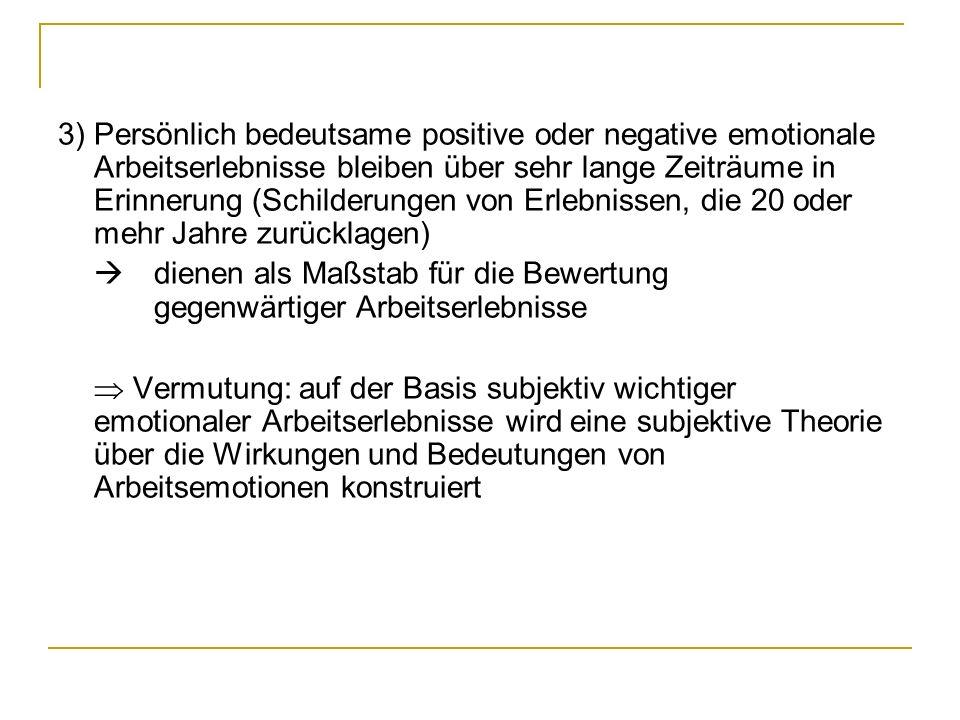 3)Persönlich bedeutsame positive oder negative emotionale Arbeitserlebnisse bleiben über sehr lange Zeiträume in Erinnerung (Schilderungen von Erlebni