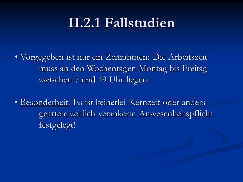 II.2.1 Fallstudien Vorgegeben ist nur ein Zeitrahmen: Die Arbeitszeit muss an den Wochentagen Montag bis Freitag zwischen 7 und 19 Uhr liegen. Vorgege