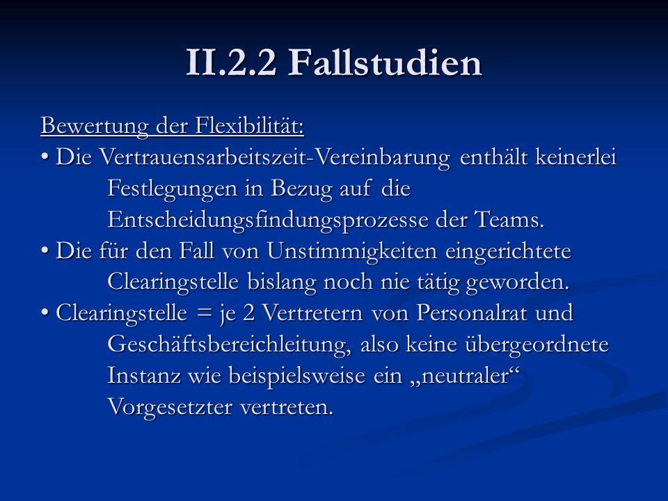 II.2.2 Fallstudien Bewertung der Flexibilität: Die Vertrauensarbeitszeit-Vereinbarung enthält keinerlei Festlegungen in Bezug auf die Entscheidungsfin