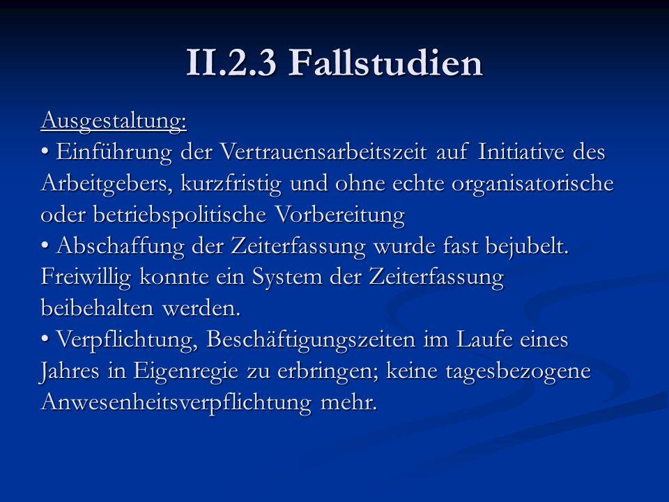II.2.3 Fallstudien Ausgestaltung: Einführung der Vertrauensarbeitszeit auf Initiative des Arbeitgebers, kurzfristig und ohne echte organisatorische od