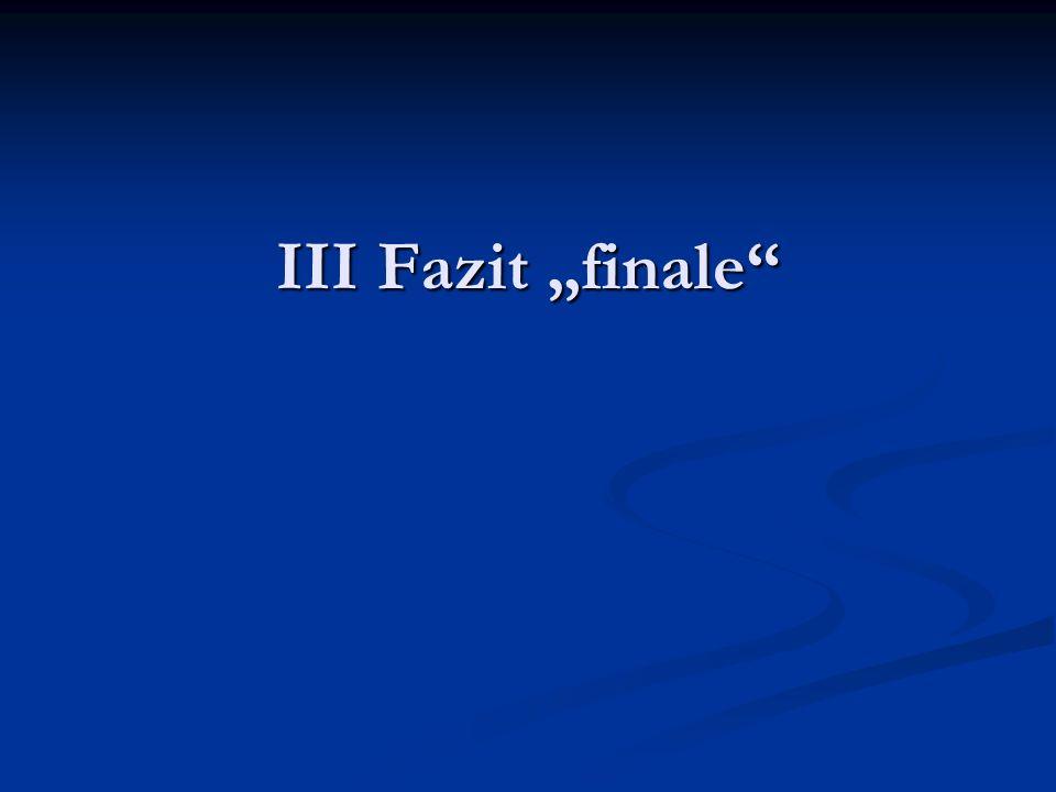 III Fazit finale