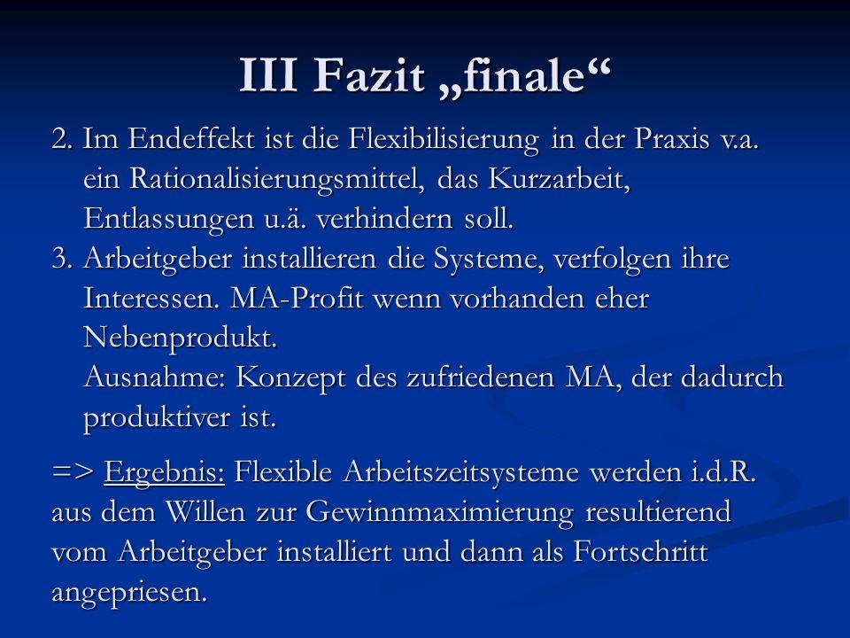 III Fazit finale 2. Im Endeffekt ist die Flexibilisierung in der Praxis v.a. ein Rationalisierungsmittel, das Kurzarbeit, Entlassungen u.ä. verhindern