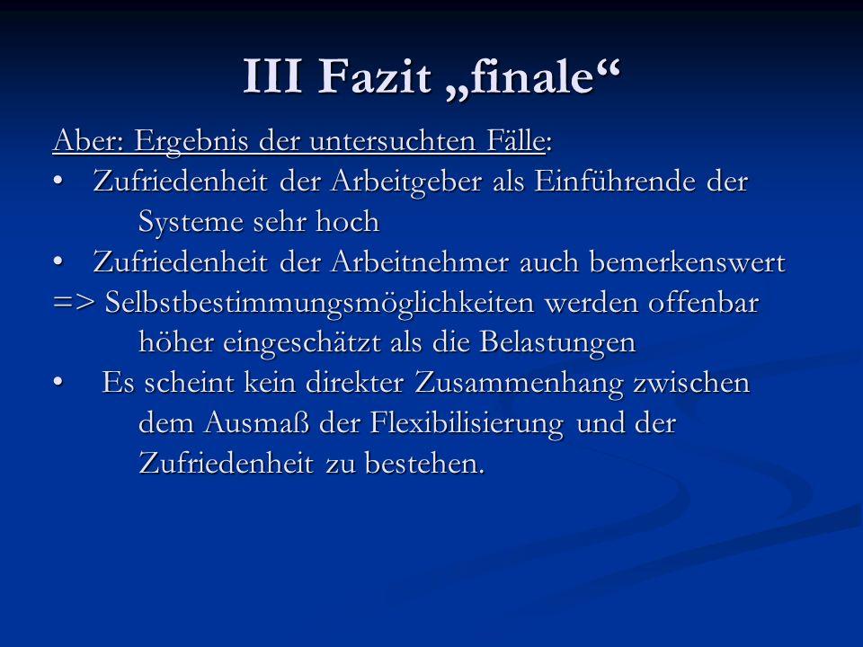III Fazit finale Aber: Ergebnis der untersuchten Fälle: Zufriedenheit der Arbeitgeber als Einführende der Systeme sehr hoch Zufriedenheit der Arbeitge