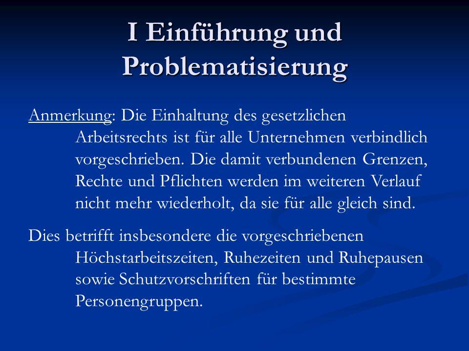 I Einführung und Problematisierung Anmerkung: Die Einhaltung des gesetzlichen Arbeitsrechts ist für alle Unternehmen verbindlich vorgeschrieben. Die d