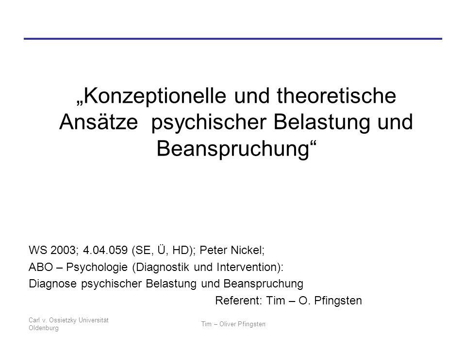 Carl v. Ossietzky Universität Oldenburg Tim – Oliver Pfingsten Konzeptionelle und theoretische Ansätze psychischer Belastung und Beanspruchung WS 2003