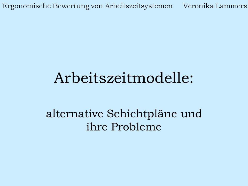 Arbeitszeitmodelle: alternative Schichtpläne und ihre Probleme Ergonomische Bewertung von Arbeitszeitsystemen Veronika Lammers