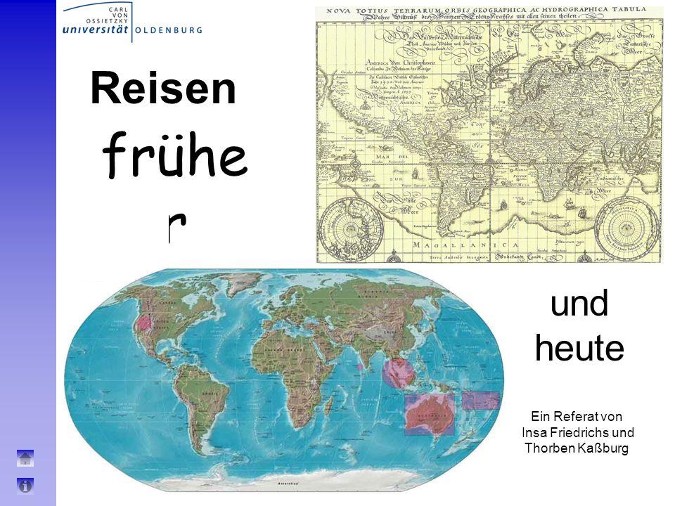 BM 3.2 - 4.02.044 Geschichte des Reisens Reisen frühe r und heute Ein Referat von Insa Friedrichs und Thorben Kaßburg