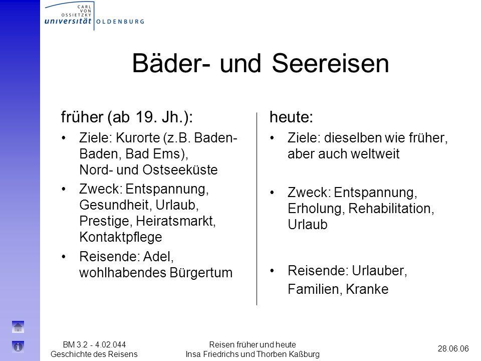 BM 3.2 - 4.02.044 Geschichte des Reisens 28.06.06 Reisen früher und heute Insa Friedrichs und Thorben Kaßburg Bäder- und Seereisen heute: Ziele: diese