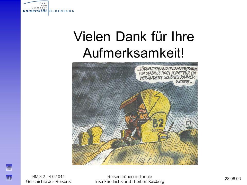BM 3.2 - 4.02.044 Geschichte des Reisens 28.06.06 Reisen früher und heute Insa Friedrichs und Thorben Kaßburg Vielen Dank für Ihre Aufmerksamkeit!