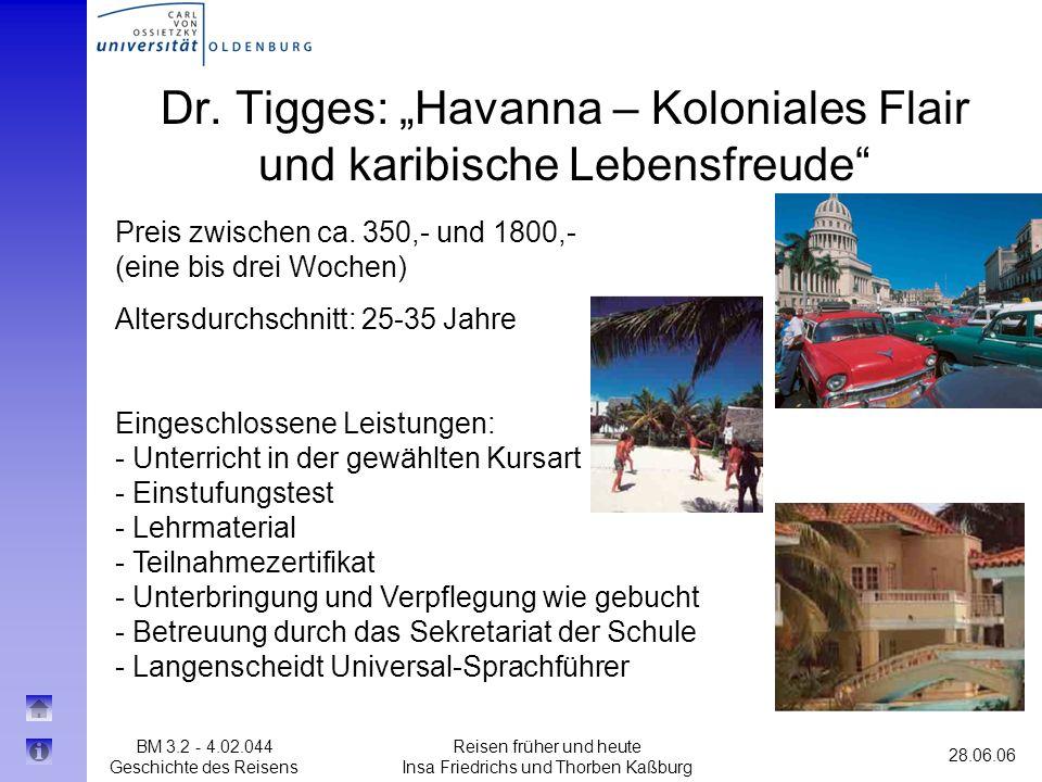 BM 3.2 - 4.02.044 Geschichte des Reisens 28.06.06 Reisen früher und heute Insa Friedrichs und Thorben Kaßburg Dr. Tigges: Havanna – Koloniales Flair u