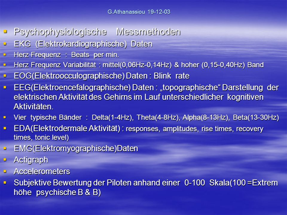 G.Athanassiou 19-12-03 Psychophysiologische Messmethoden Psychophysiologische Messmethoden EKG (Elektrokardiographische) Daten EKG (Elektrokardiograph