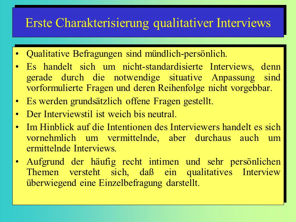 Qualitative Befragungen sind mündlich-persönlich. Es handelt sich um nicht-standardisierte Interviews, denn gerade durch die notwendige situative Anpa