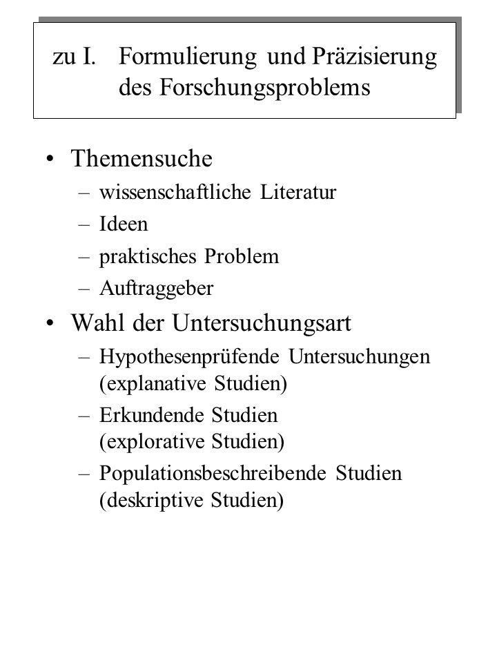 zu I. Formulierung und Präzisierung des Forschungsproblems Themensuche –wissenschaftliche Literatur –Ideen –praktisches Problem –Auftraggeber Wahl der