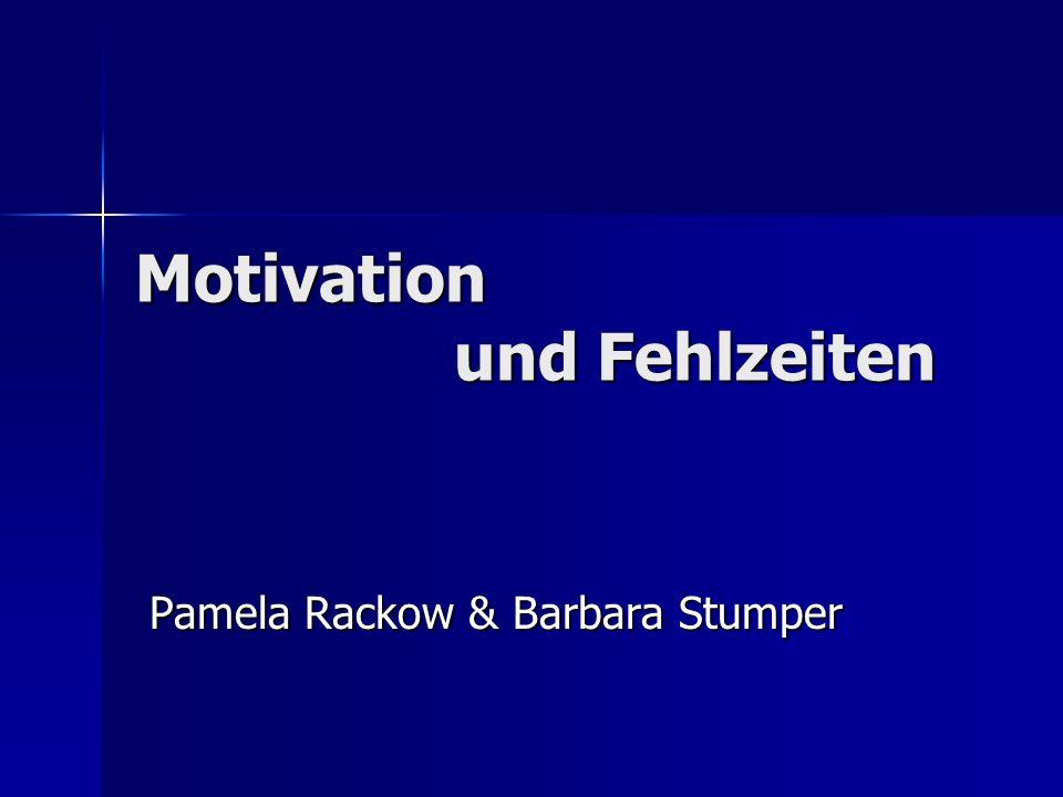 Motivation und Fehlzeiten Pamela Rackow & Barbara Stumper