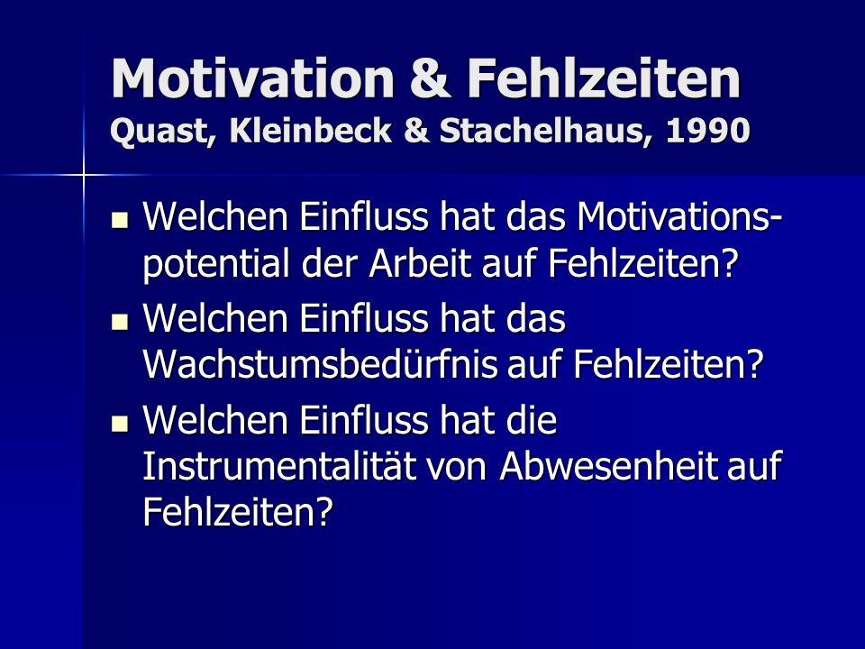 Motivation & Fehlzeiten Quast, Kleinbeck & Stachelhaus, 1990 Welchen Einfluss hat das Motivations- potential der Arbeit auf Fehlzeiten? Welchen Einflu