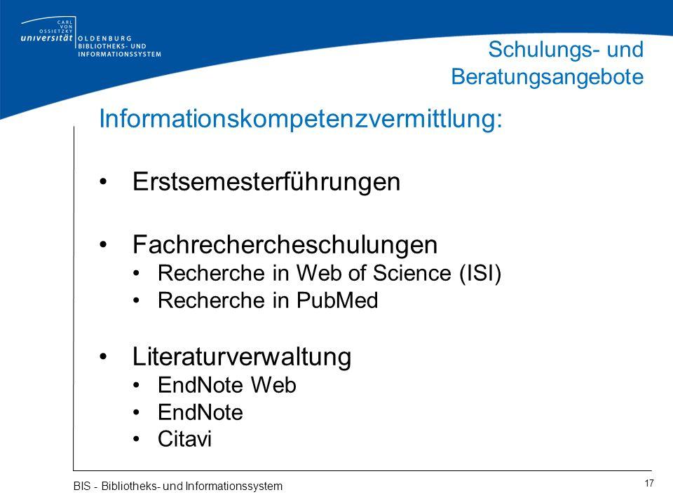 Schulungs- und Beratungsangebote 17 BIS - Bibliotheks- und Informationssystem Informationskompetenzvermittlung: Erstsemesterführungen Fachrecherchesch