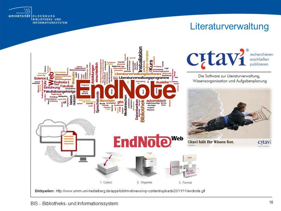 Literaturverwaltung 18 BIS - Bibliotheks- und Informationssystem Bildquellen: http://www.umm.uni-heidelberg.de/apps/bibl/mwbnews/wp-content/uploads/20