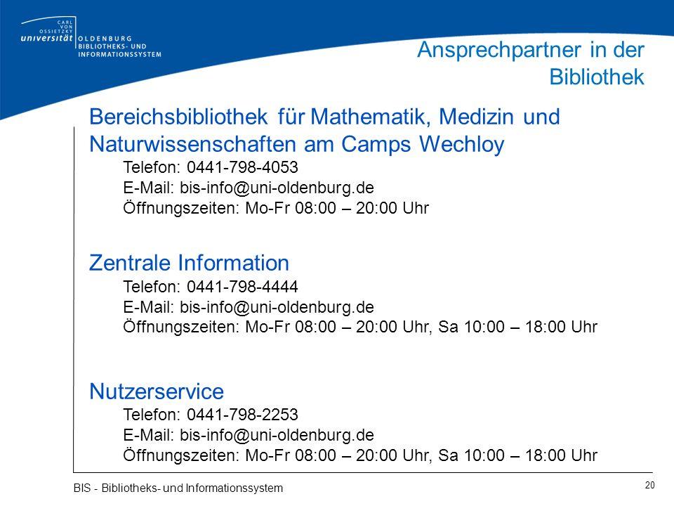 20 BIS - Bibliotheks- und Informationssystem Ansprechpartner in der Bibliothek Bereichsbibliothek für Mathematik, Medizin und Naturwissenschaften am C