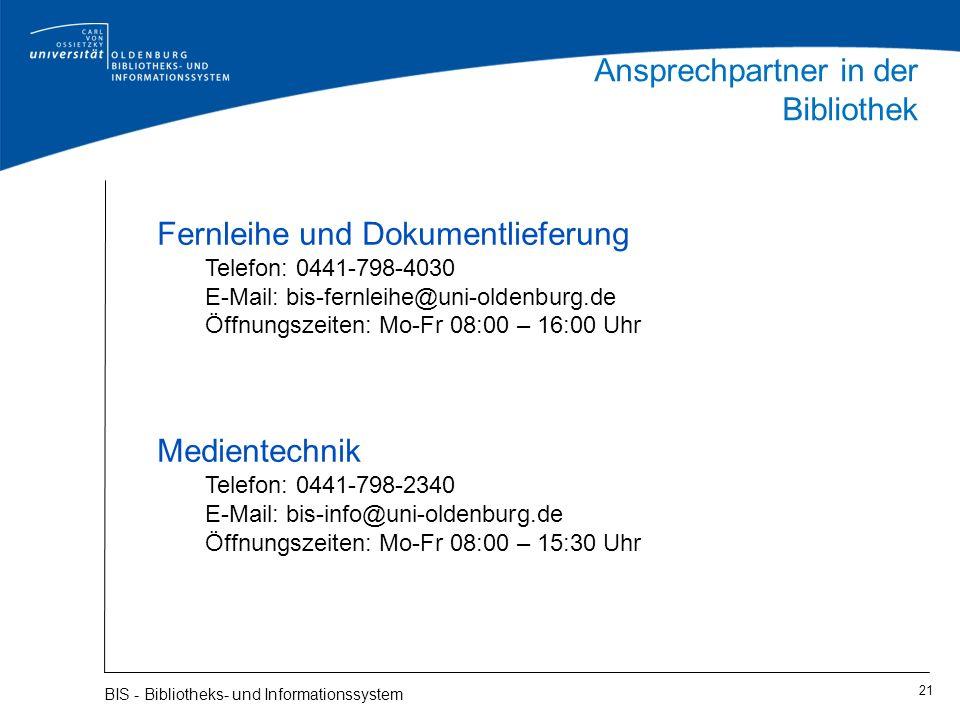 21 BIS - Bibliotheks- und Informationssystem Ansprechpartner in der Bibliothek Fernleihe und Dokumentlieferung Telefon: 0441-798-4030 E-Mail: bis-fern