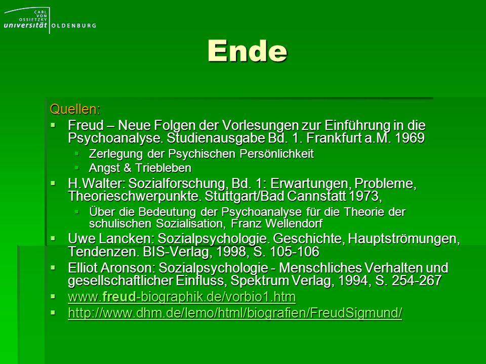 Ende Quellen: Freud – Neue Folgen der Vorlesungen zur Einführung in die Psychoanalyse. Studienausgabe Bd. 1. Frankfurt a.M. 1969 Freud – Neue Folgen d