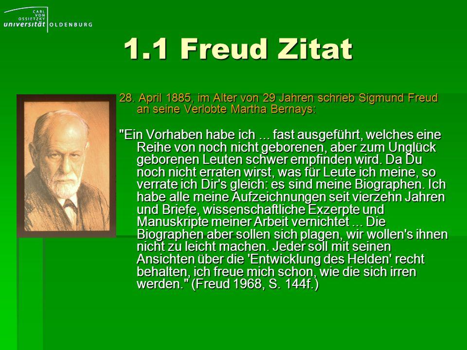 1.1 Freud Zitat 28. April 1885, im Alter von 29 Jahren schrieb Sigmund Freud an seine Verlobte Martha Bernays: 28. April 1885, im Alter von 29 Jahren