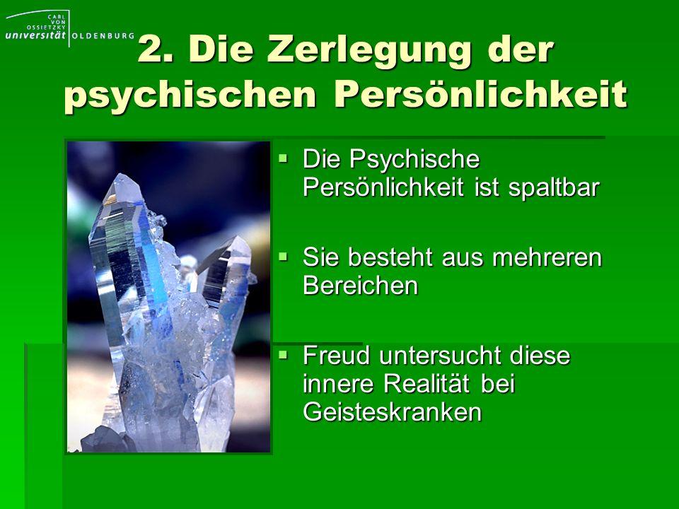 2. Die Zerlegung der psychischen Persönlichkeit Die Psychische Persönlichkeit ist spaltbar Die Psychische Persönlichkeit ist spaltbar Sie besteht aus