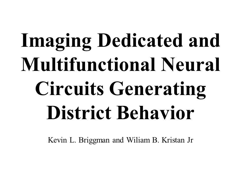 Imaging Dedicated and Multifunctional Neural Circuits Generating District Behavior Kevin L. Briggman and Wiliam B. Kristan Jr