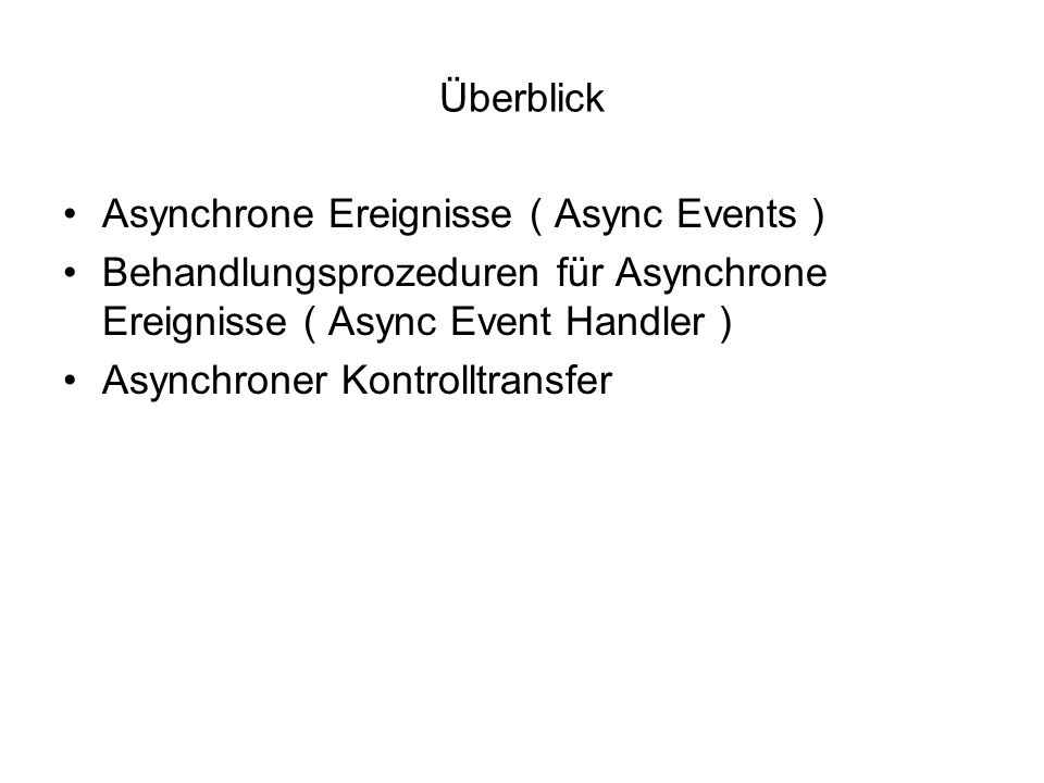 Asynchroner Kontrolltransfer rt.this.aie = new AIE(); rt.this.aie.doInterruptible( new Interruptible(){ public void interruptAction( AIE aie ){ // wird bei Interrupt ausgeführt } public void run( AIE aie) throws AIE{ // wird ansonsten ausgeführt } }); // Ende von doInterruptible
