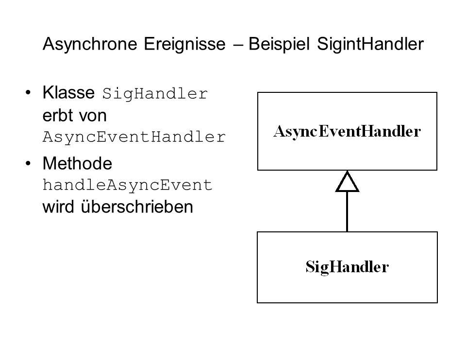 Asynchrone Ereignisse – Beispiel SigintHandler Klasse SigHandler erbt von AsyncEventHandler Methode handleAsyncEvent wird überschrieben