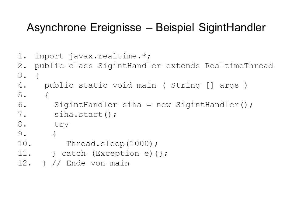 Asynchrone Ereignisse – Beispiel SigintHandler 1. import javax.realtime.*; 2.