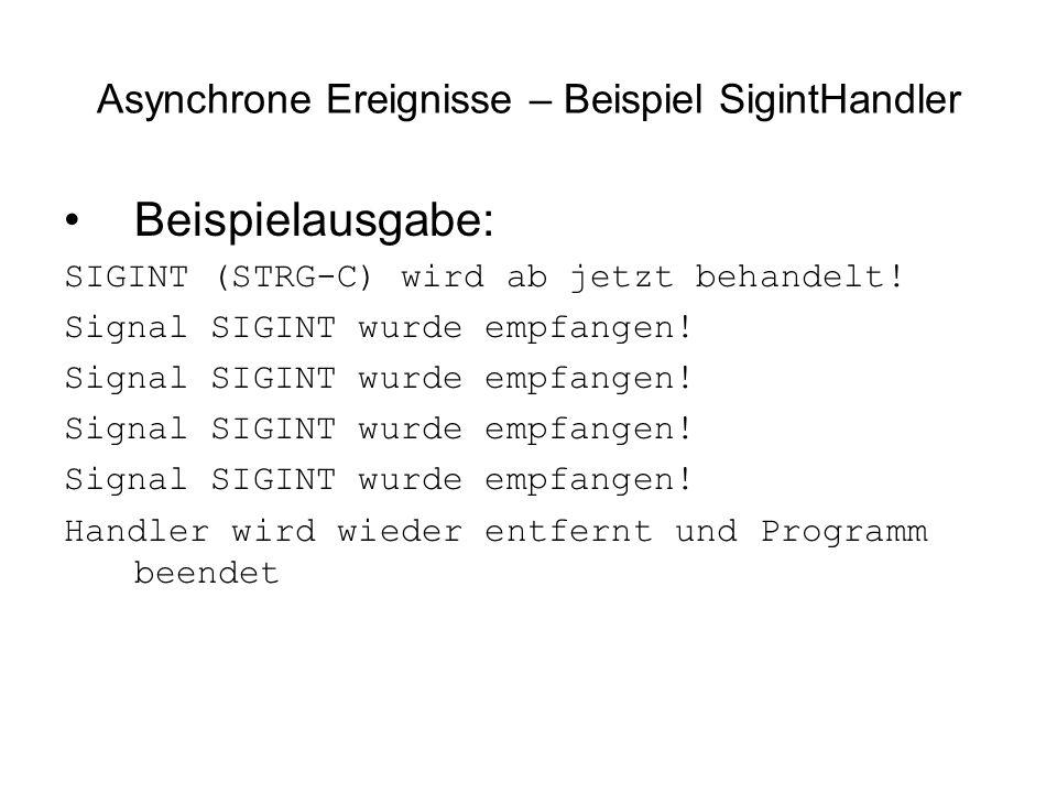 Asynchrone Ereignisse – Beispiel SigintHandler Beispielausgabe: SIGINT (STRG-C) wird ab jetzt behandelt.