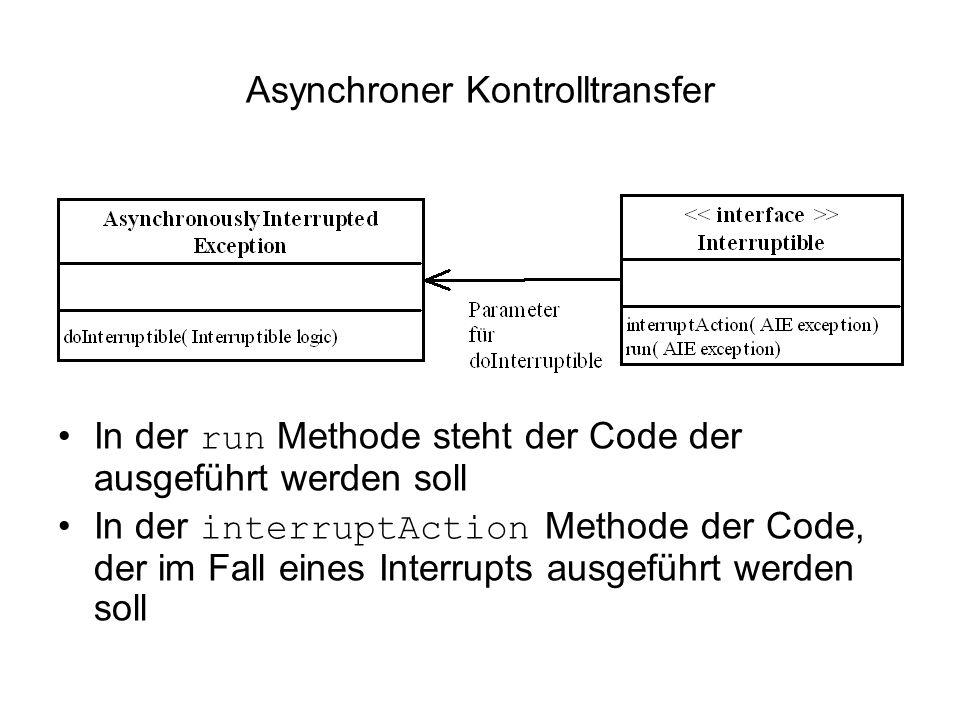 Asynchroner Kontrolltransfer In der run Methode steht der Code der ausgeführt werden soll In der interruptAction Methode der Code, der im Fall eines Interrupts ausgeführt werden soll