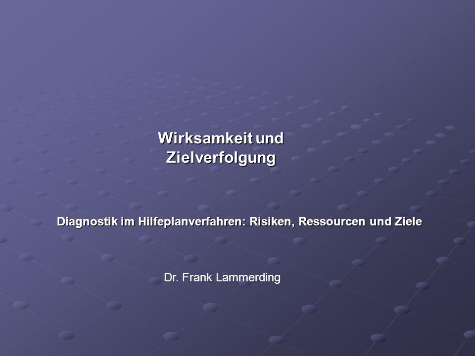 Wirksamkeit und Zielverfolgung Diagnostik im Hilfeplanverfahren: Risiken, Ressourcen und Ziele Dr. Frank Lammerding
