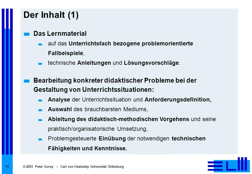 © 2003 Peter Gorny – Carl von Ossietzky Universität Oldenburg 12 Der Inhalt (1) Das Lernmaterial auf das Unterrichtsfach bezogene problemorientierte F