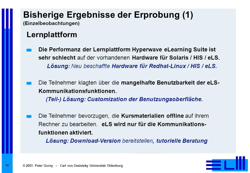 © 2003 Peter Gorny – Carl von Ossietzky Universität Oldenburg 16 Bisherige Ergebnisse der Erprobung (1) (Einzelbeobachtungen) Lernplattform Die Perfor