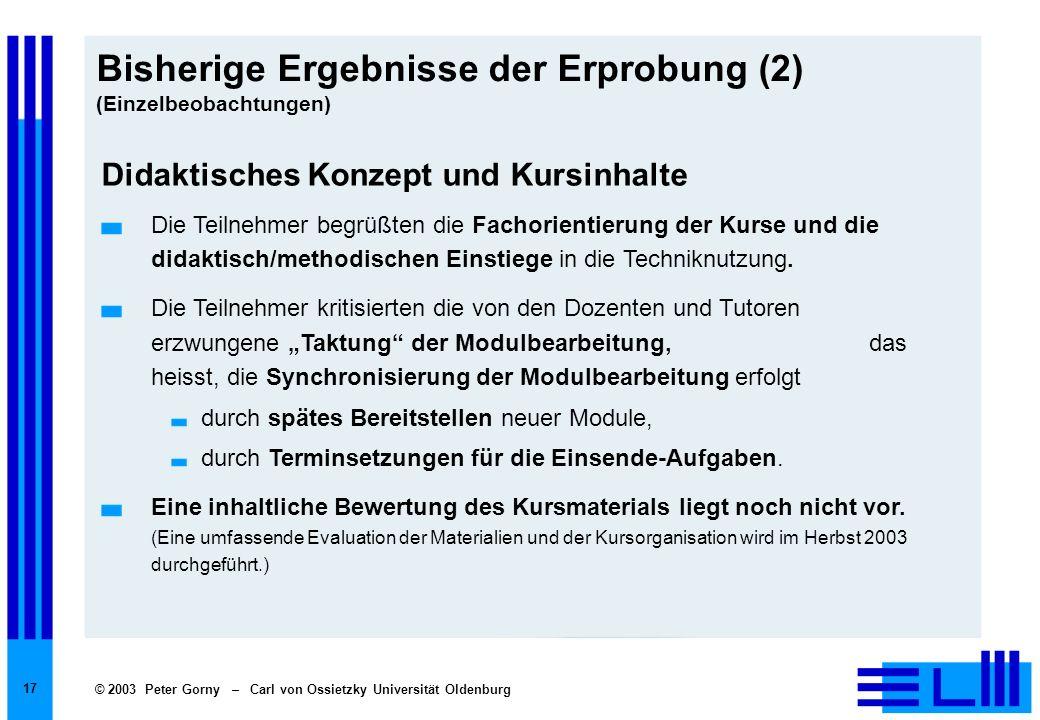 © 2003 Peter Gorny – Carl von Ossietzky Universität Oldenburg 17 Bisherige Ergebnisse der Erprobung (2) (Einzelbeobachtungen) Didaktisches Konzept und
